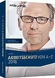 Arbeitsschutz von A-Z 2018: Fachwissen im praktischen Taschenformat