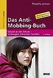 Das Anti-Mobbing-Buch: Gewalt an der Schule – vorbeugen, erkennen, handeln. Mit Elternheft (Beltz Praxis)