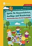 Spiele für Klassenfahrten, Ausflüge und Wandertage: Motivierende Ideen für die Grundschule